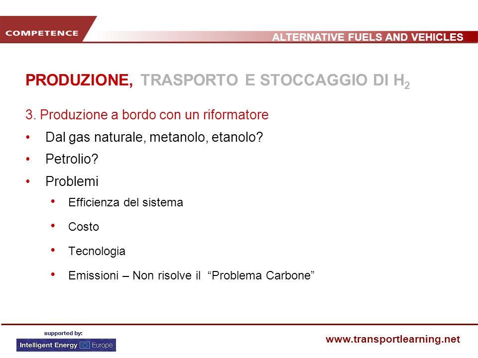 ALTERNATIVE FUELS AND VEHICLES www.transportlearning.net PRODUZIONE, TRASPORTO E STOCCAGGIO DI H 2 3. Produzione a bordo con un riformatore Dal gas na