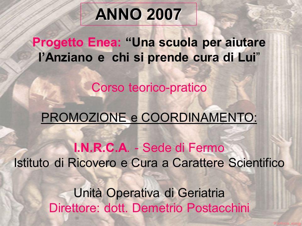 Progetto Enea: Una scuola per aiutare lAnziano e chi si prende cura di Lui Corso teorico-pratico PROMOZIONE e COORDINAMENTO: I.N.R.C.A.