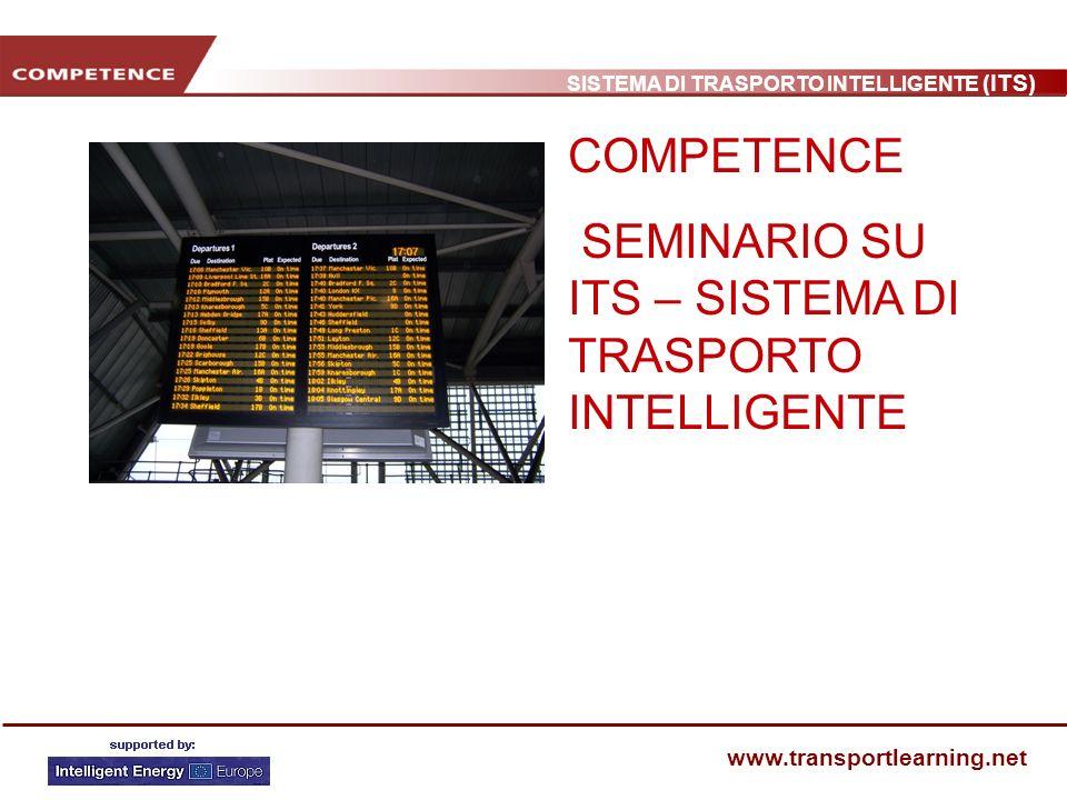 SISTEMA DI TRASPORTO INTELLIGENTE (ITS) www.transportlearning.net COMPETENCE SEMINARIO SU ITS – SISTEMA DI TRASPORTO INTELLIGENTE