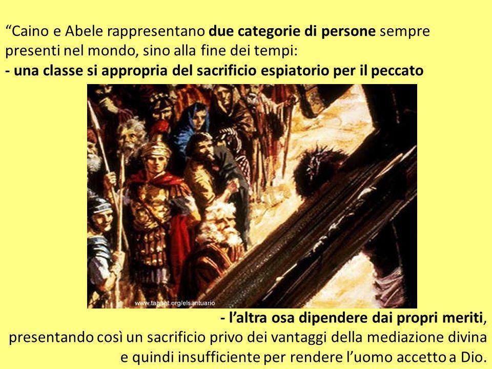 Caino e Abele rappresentano due categorie di persone sempre presenti nel mondo, sino alla fine dei tempi: - una classe si appropria del sacrificio esp