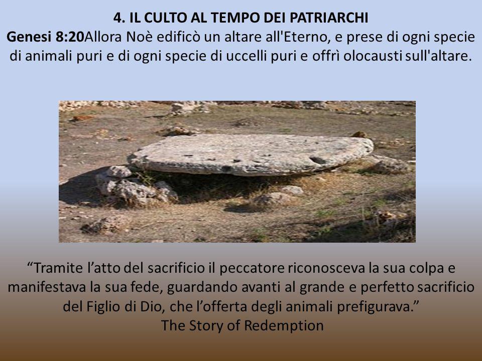 4. IL CULTO AL TEMPO DEI PATRIARCHI Genesi 8:20Allora Noè edificò un altare all'Eterno, e prese di ogni specie di animali puri e di ogni specie di ucc