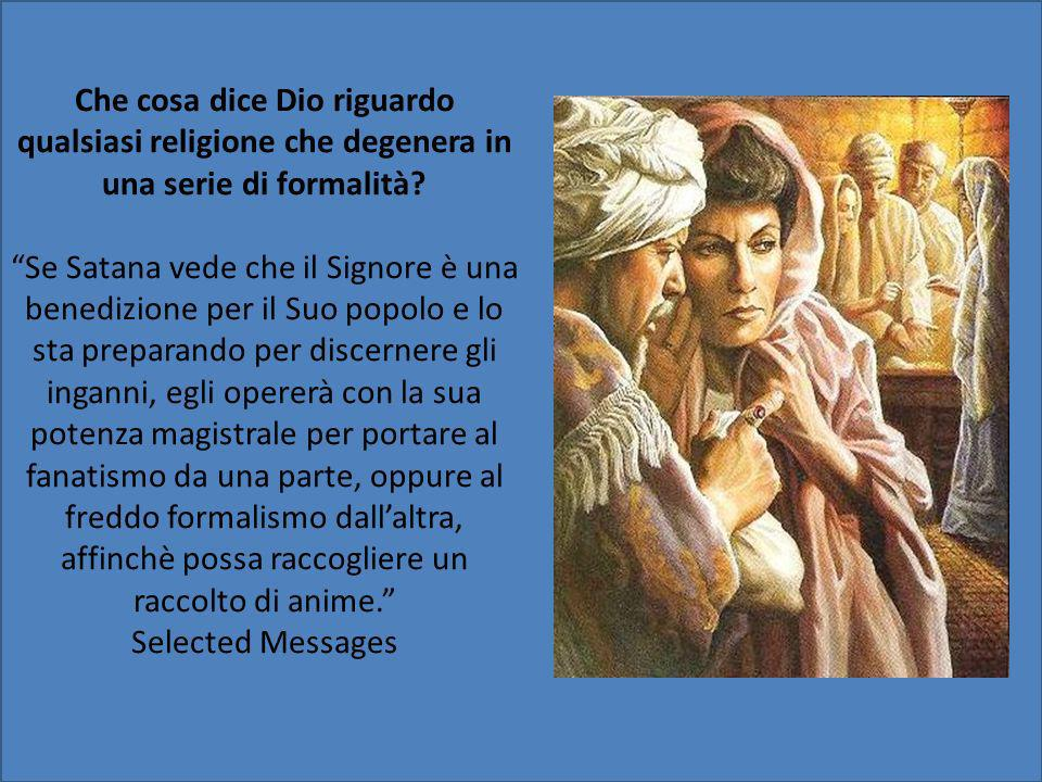 Che cosa dice Dio riguardo qualsiasi religione che degenera in una serie di formalità? Se Satana vede che il Signore è una benedizione per il Suo popo