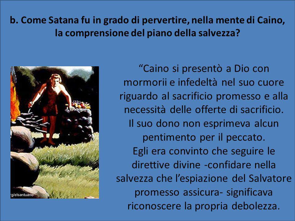 Caino si presentò a Dio con mormorii e infedeltà nel suo cuore riguardo al sacrificio promesso e alla necessità delle offerte di sacrificio. Il suo do