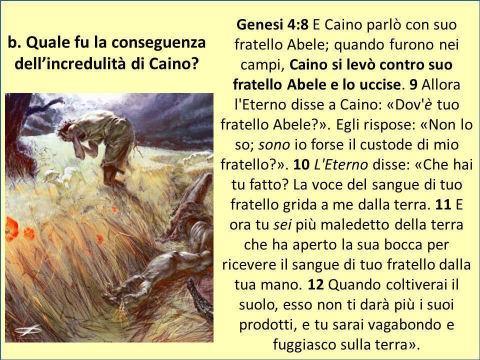 Genesi 4:8 E Caino parlò con suo fratello Abele; quando furono nei campi, Caino si levò contro suo fratello Abele e lo uccise. 9 Allora l'Eterno disse