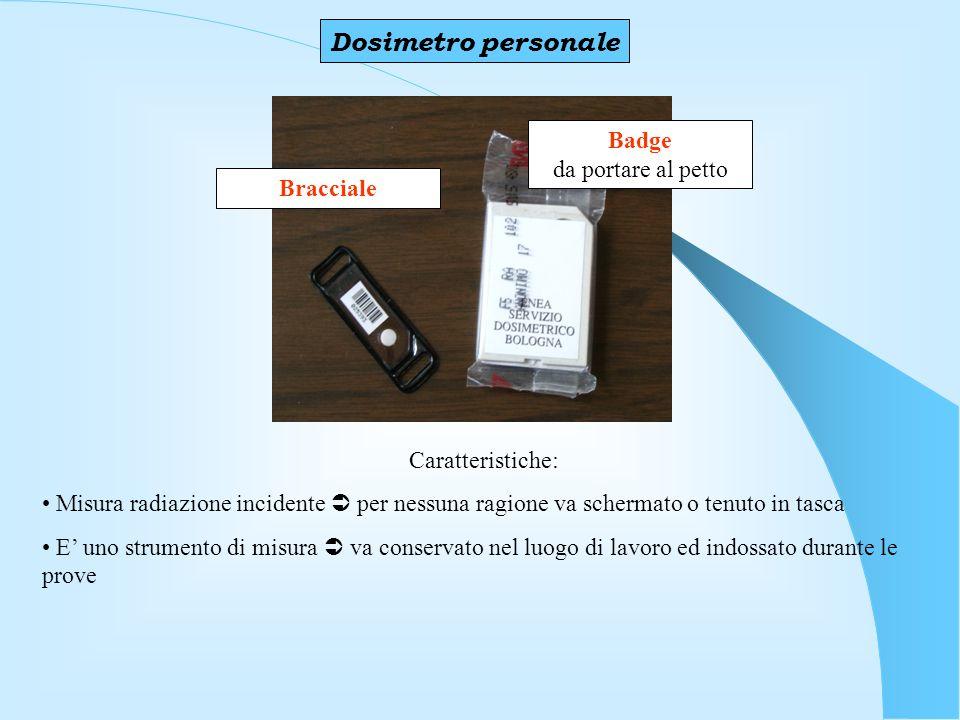 Dosimetro personale Badge da portare al petto Bracciale Caratteristiche: Misura radiazione incidente per nessuna ragione va schermato o tenuto in tasca E uno strumento di misura va conservato nel luogo di lavoro ed indossato durante le prove