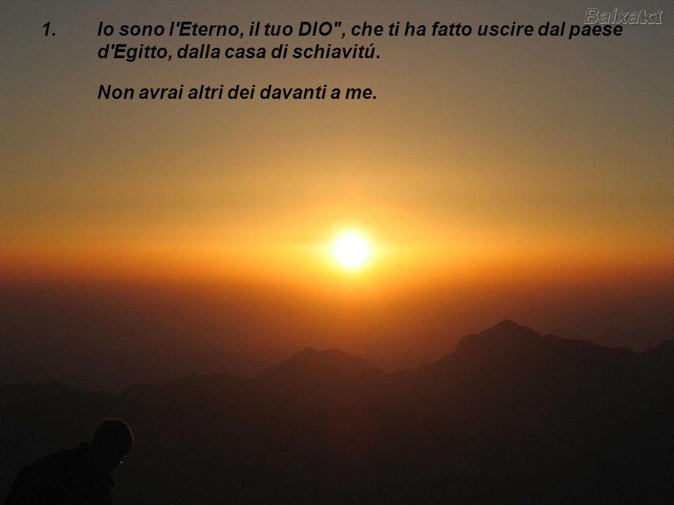 1.Io sono l'Eterno, il tuo DIO