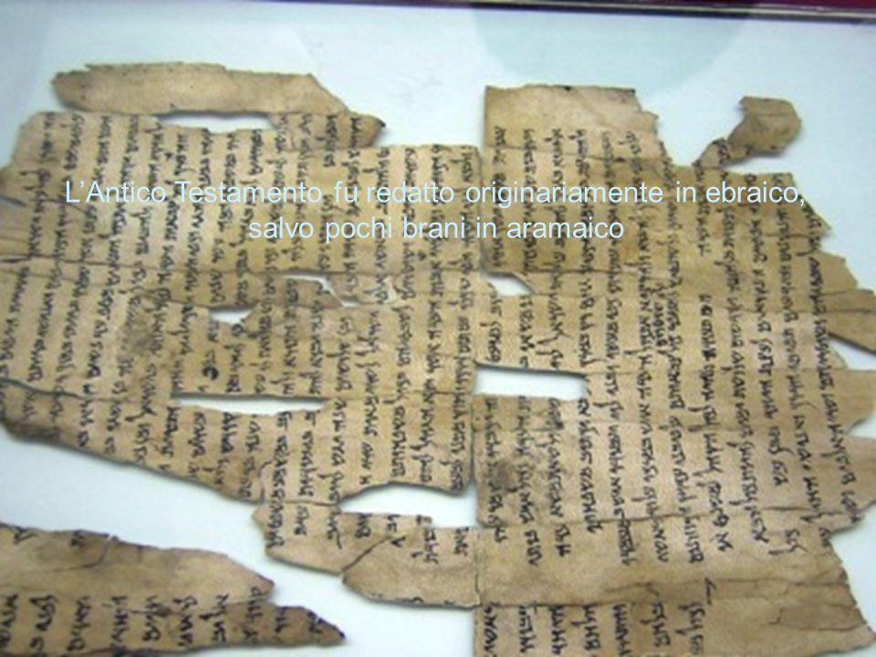 LAntico Testamento fu redatto originariamente in ebraico, salvo pochi brani in aramaico
