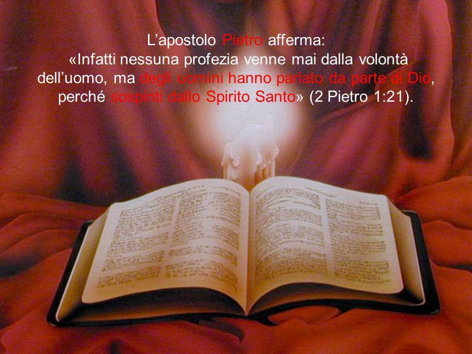 Lapostolo Pietro afferma: «Infatti nessuna profezia venne mai dalla volontà delluomo, ma degli uomini hanno parlato da parte di Dio, perché sospinti d