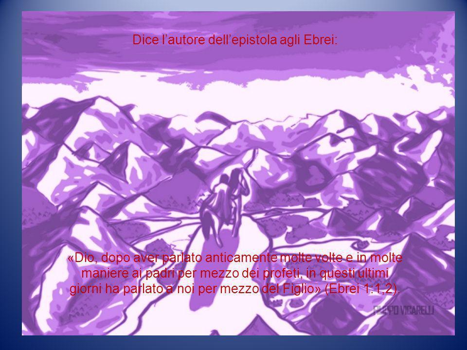 Dice lautore dellepistola agli Ebrei: «Dio, dopo aver parlato anticamente molte volte e in molte maniere ai padri per mezzo dei profeti, in questi ult