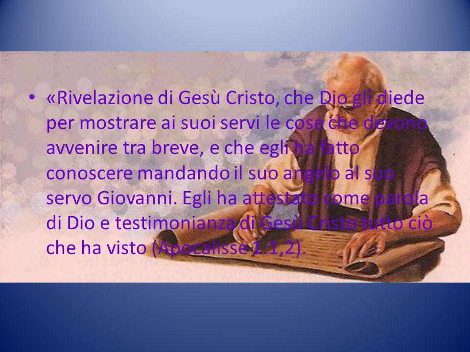 «Rivelazione di Gesù Cristo, che Dio gli diede per mostrare ai suoi servi le cose che devono avvenire tra breve, e che egli ha fatto conoscere mandand