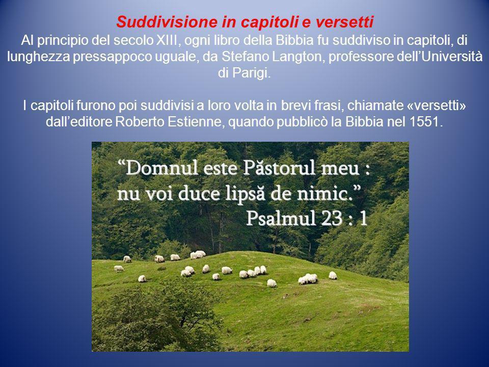 Suddivisione in capitoli e versetti Al principio del secolo XIII, ogni libro della Bibbia fu suddiviso in capitoli, di lunghezza pressappoco uguale, d