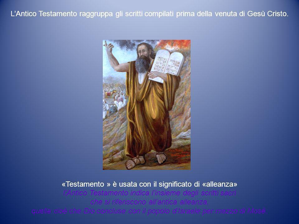 LAntico Testamento raggruppa gli scritti compilati prima della venuta di Gesù Cristo. «Testamento » è usata con il significato di «alleanza» lAntico T