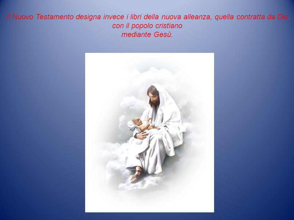 Il Nuovo Testamento designa invece i libri della nuova alleanza, quella contratta da Dio con il popolo cristiano mediante Gesù.