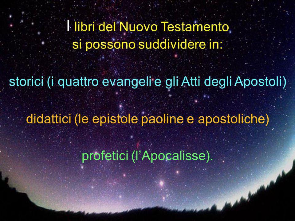 I libri del Nuovo Testamento si possono suddividere in: storici (i quattro evangeli e gli Atti degli Apostoli) didattici (le epistole paoline e aposto
