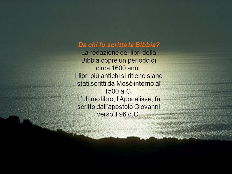 Da chi fu scritta la Bibbia? La redazione dei libri della Bibbia copre un periodo di circa 1600 anni. I libri più antichi si ritiene siano stati scrit