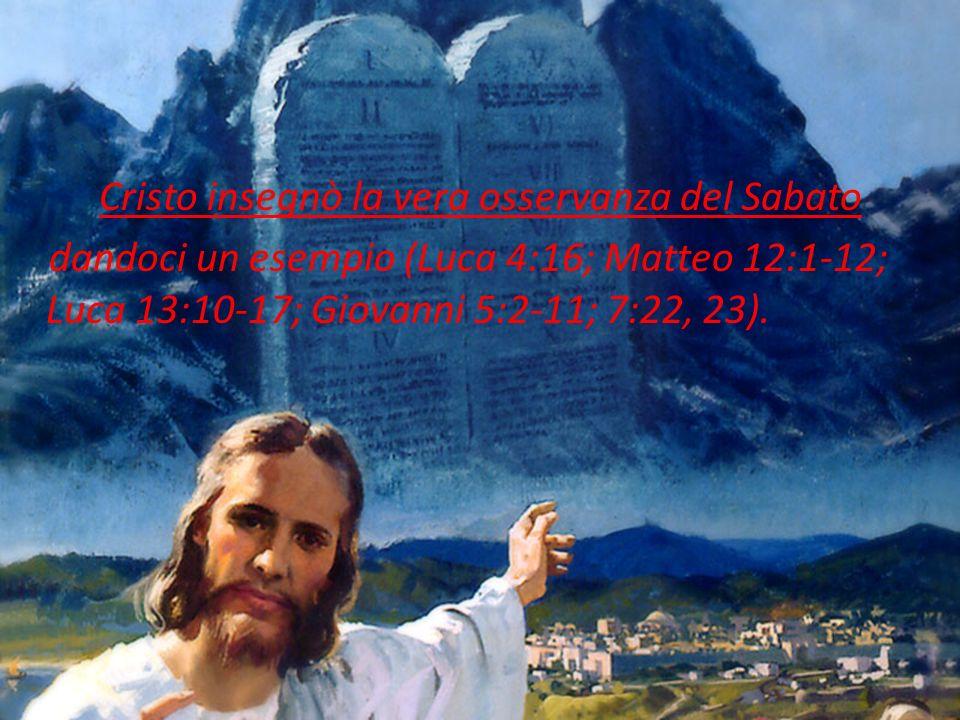 Cristo insegnò la vera osservanza del Sabato dandoci un esempio (Luca 4:16; Matteo 12:1-12; Luca 13:10-17; Giovanni 5:2-11; 7:22, 23).