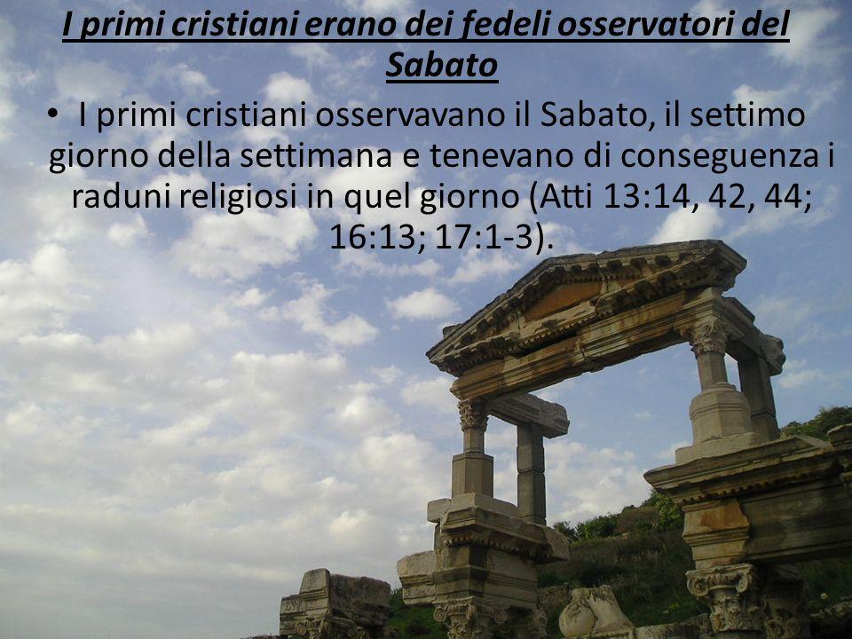 I primi cristiani erano dei fedeli osservatori del Sabato I primi cristiani osservavano il Sabato, il settimo giorno della settimana e tenevano di con