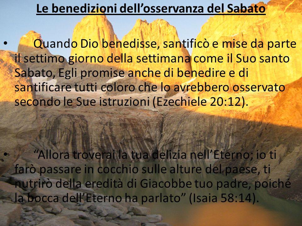 Le benedizioni dellosservanza del Sabato Quando Dio benedisse, santificò e mise da parte il settimo giorno della settimana come il Suo santo Sabato, E