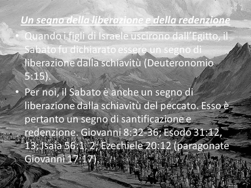 Un segno della liberazione e della redenzione Quando i figli di Israele uscirono dallEgitto, il Sabato fu dichiarato essere un segno di liberazione da