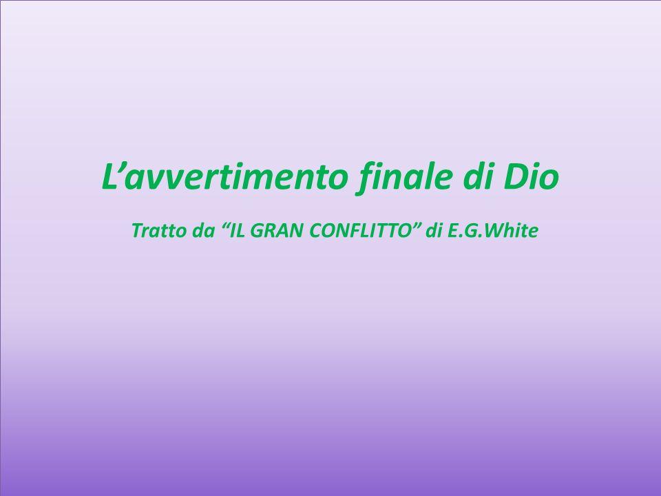 Lavvertimento finale di Dio Tratto da IL GRAN CONFLITTO di E.G.White