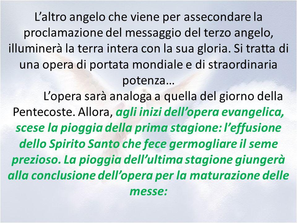 Laltro angelo che viene per assecondare la proclamazione del messaggio del terzo angelo, illuminerà la terra intera con la sua gloria. Si tratta di un