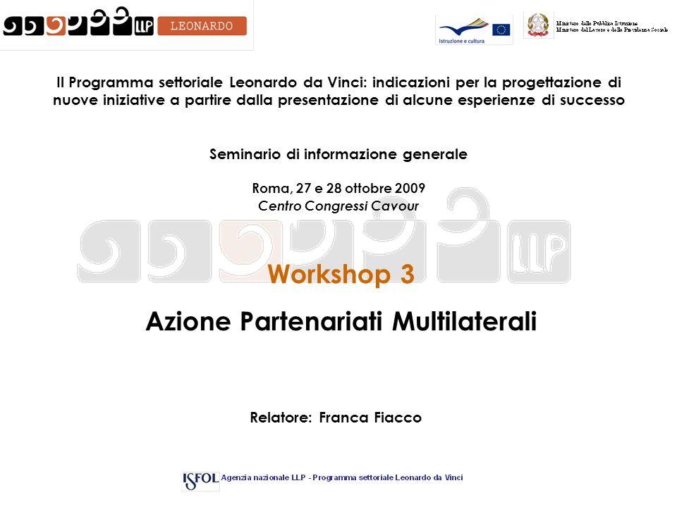 Workshop 3 Azione Partenariati Multilaterali Il Programma settoriale Leonardo da Vinci: indicazioni per la progettazione di nuove iniziative a partire