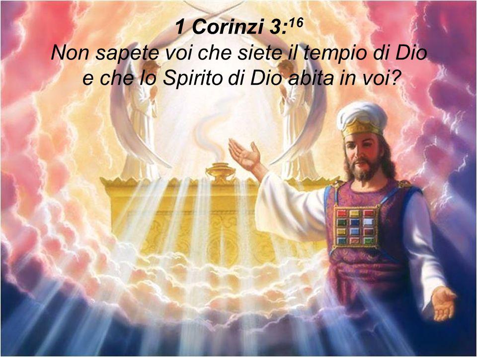 1 Corinzi 3: 16 Non sapete voi che siete il tempio di Dio e che lo Spirito di Dio abita in voi?