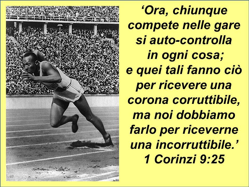 Ora, chiunque compete nelle gare si auto-controlla in ogni cosa; e quei tali fanno ciò per ricevere una corona corruttibile, ma noi dobbiamo farlo per