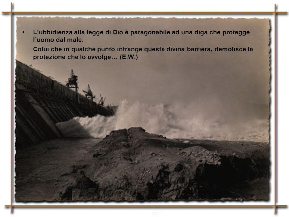 Lubbidienza alla legge di Dio è paragonabile ad una diga che protegge luomo dal male. Colui che in qualche punto infrange questa divina barriera, demo