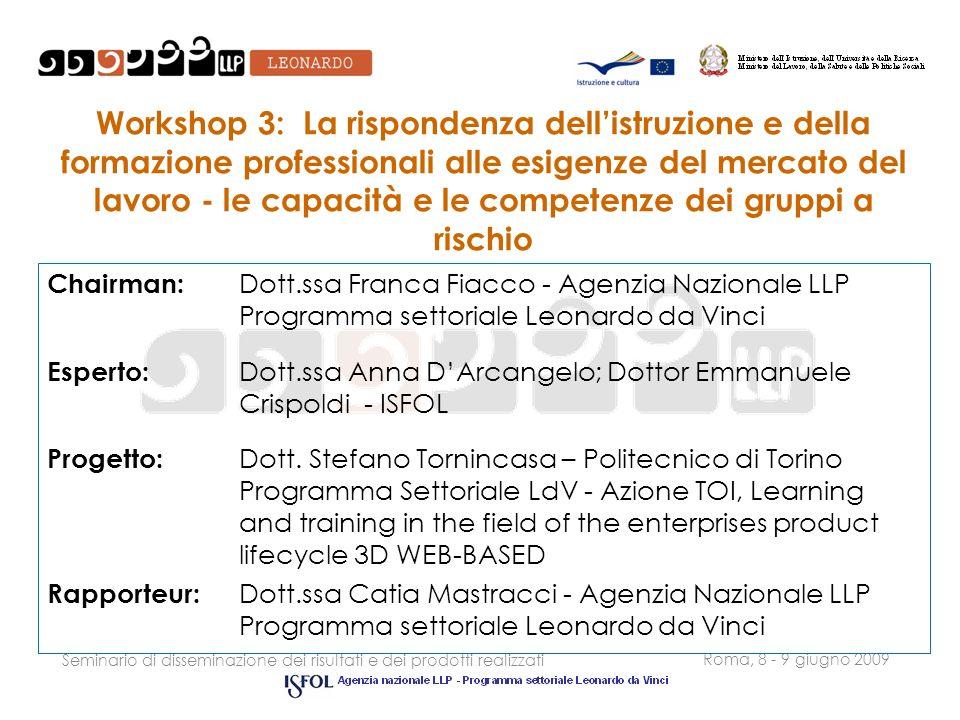 Seminario di disseminazione dei risultati e dei prodotti realizzati Roma, 8 - 9 giugno 2009 Workshop 3: La rispondenza dellistruzione e della formazio