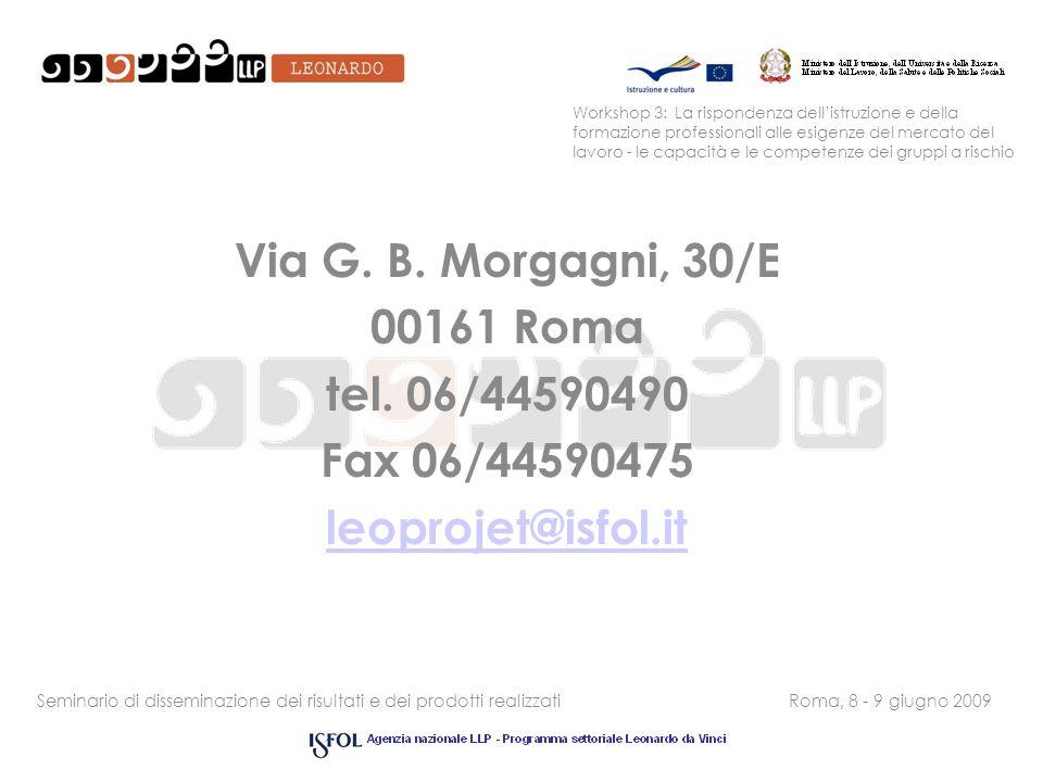 Seminario di disseminazione dei risultati e dei prodotti realizzatiRoma, 8 - 9 giugno 2009 Via G. B. Morgagni, 30/E 00161 Roma tel. 06/44590490 Fax 06