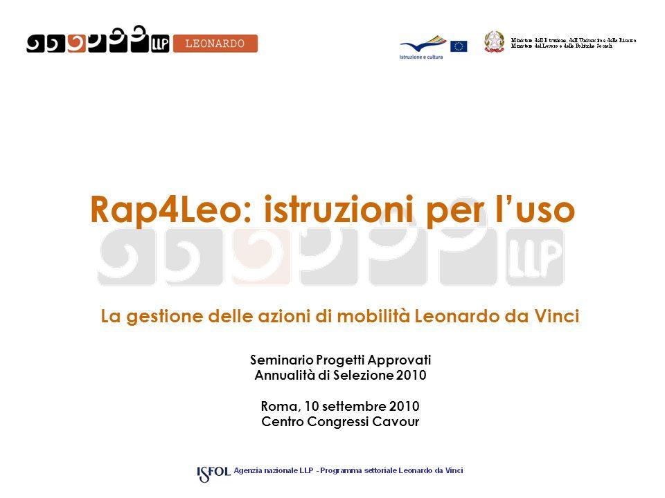La gestione delle azioni di mobilità Leonardo da Vinci Seminario Progetti Approvati Annualità di Selezione 2010 Roma, 10 settembre 2010 Centro Congres