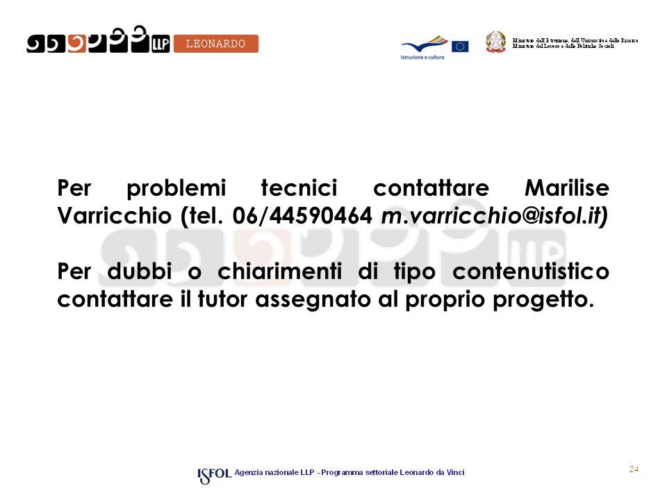 Per problemi tecnici contattare Marilise Varricchio (tel. 06/44590464 m.varricchio@isfol.it) Per dubbi o chiarimenti di tipo contenutistico contattare