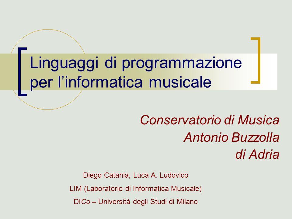 Linguaggi di programmazione per linformatica musicale Conservatorio di Musica Antonio Buzzolla di Adria Diego Catania, Luca A. Ludovico LIM (Laborator