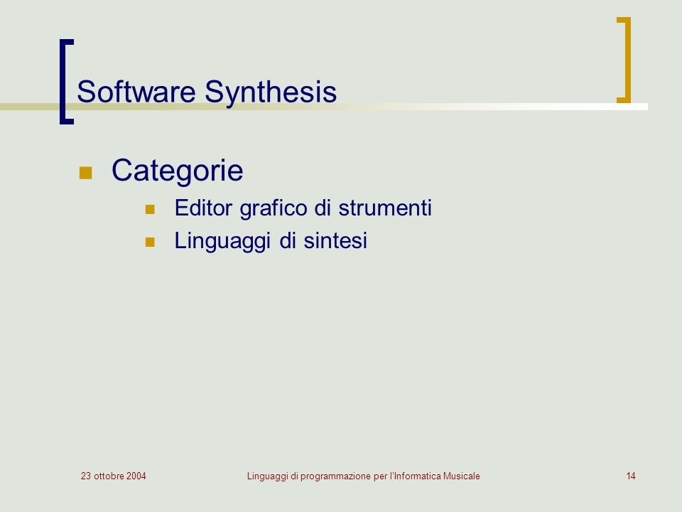 23 ottobre 2004Linguaggi di programmazione per lInformatica Musicale14 Software Synthesis Categorie Editor grafico di strumenti Linguaggi di sintesi