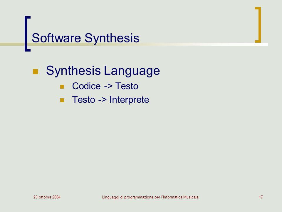 23 ottobre 2004Linguaggi di programmazione per lInformatica Musicale17 Software Synthesis Synthesis Language Codice -> Testo Testo -> Interprete