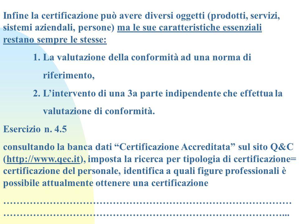 Infine la certificazione può avere diversi oggetti (prodotti, servizi, sistemi aziendali, persone) ma le sue caratteristiche essenziali restano sempre