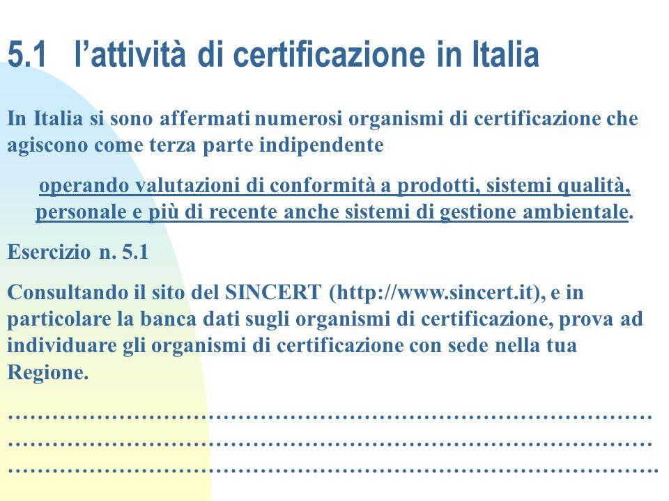 5.1 lattività di certificazione in Italia In Italia si sono affermati numerosi organismi di certificazione che agiscono come terza parte indipendente