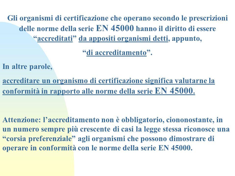 Gli organismi di certificazione che operano secondo le prescrizioni delle norme della serie EN 45000 hanno il diritto di essereaccreditati da appositi