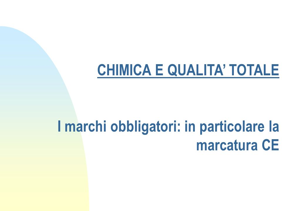 CHIMICA E QUALITA TOTALE I marchi obbligatori: in particolare la marcatura CE