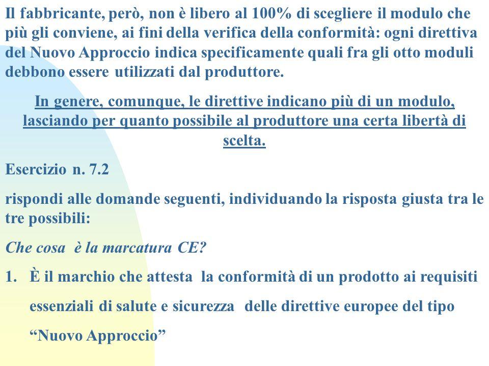 Il fabbricante, però, non è libero al 100% di scegliere il modulo che più gli conviene, ai fini della verifica della conformità: ogni direttiva del Nu