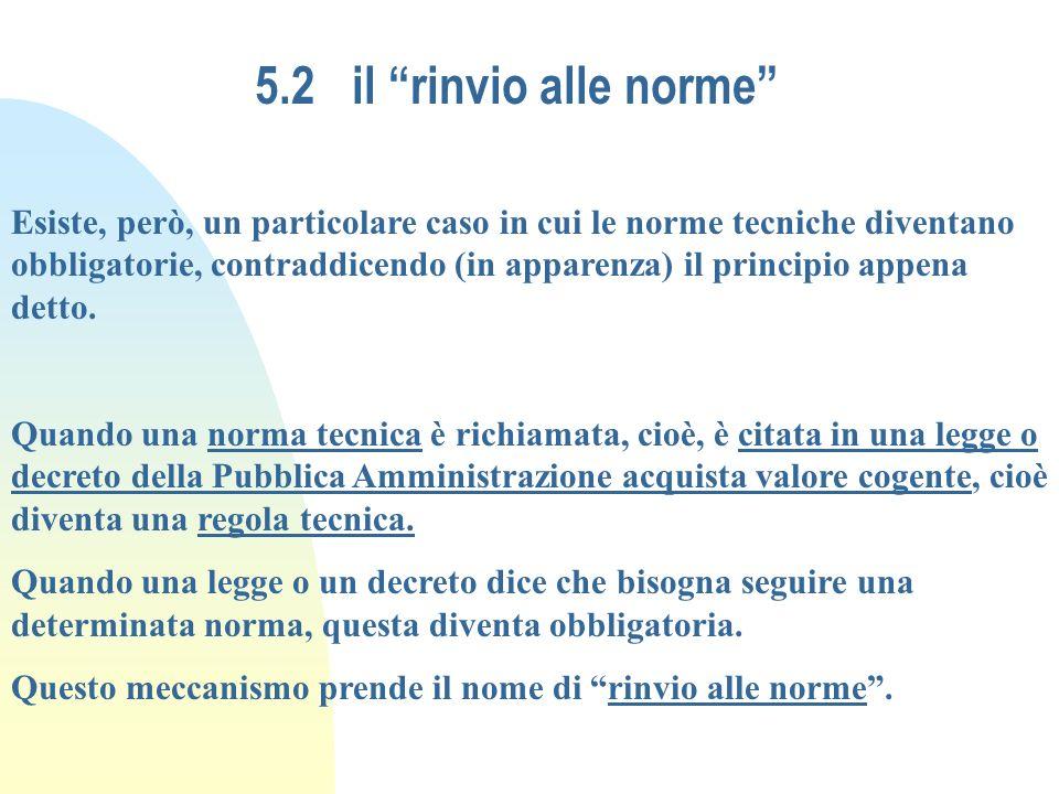 5.2 il rinvio alle norme Esiste, però, un particolare caso in cui le norme tecniche diventano obbligatorie, contraddicendo (in apparenza) il principio