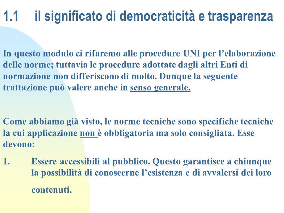 1.1 il significato di democraticità e trasparenza In questo modulo ci rifaremo alle procedure UNI per lelaborazione delle norme; tuttavia le procedure