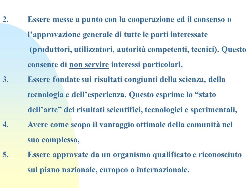 2.Essere messe a punto con la cooperazione ed il consenso o lapprovazione generale di tutte le parti interessate (produttori, utilizzatori, autorità c