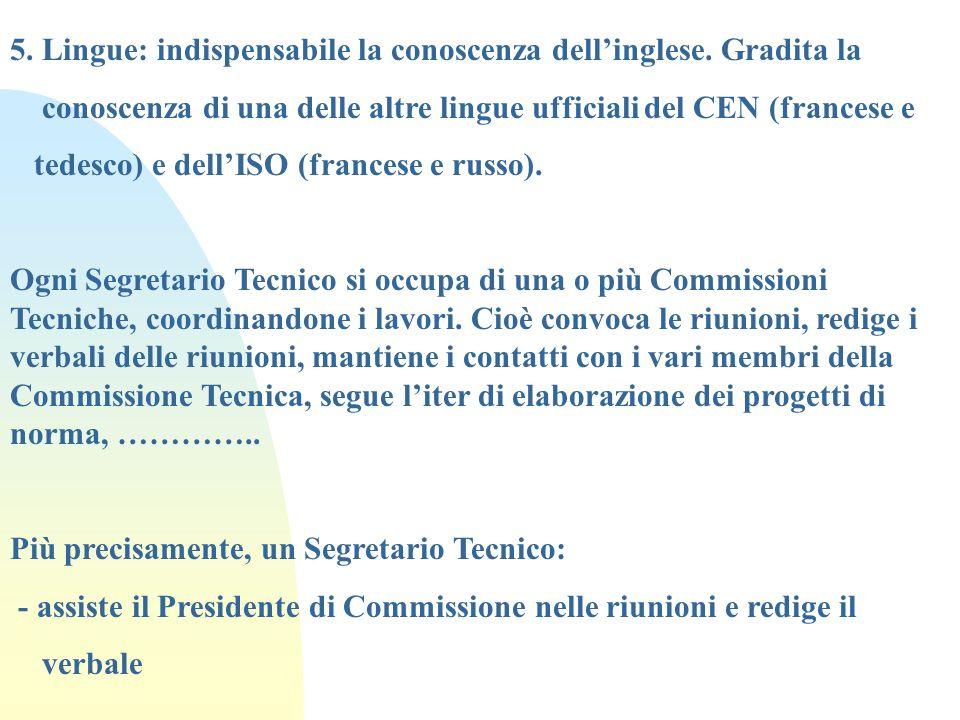 5. Lingue: indispensabile la conoscenza dellinglese. Gradita la conoscenza di una delle altre lingue ufficiali del CEN (francese e tedesco) e dellISO