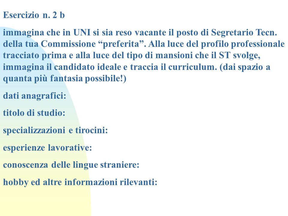 Esercizio n. 2 b immagina che in UNI si sia reso vacante il posto di Segretario Tecn. della tua Commissione preferita. Alla luce del profilo professio