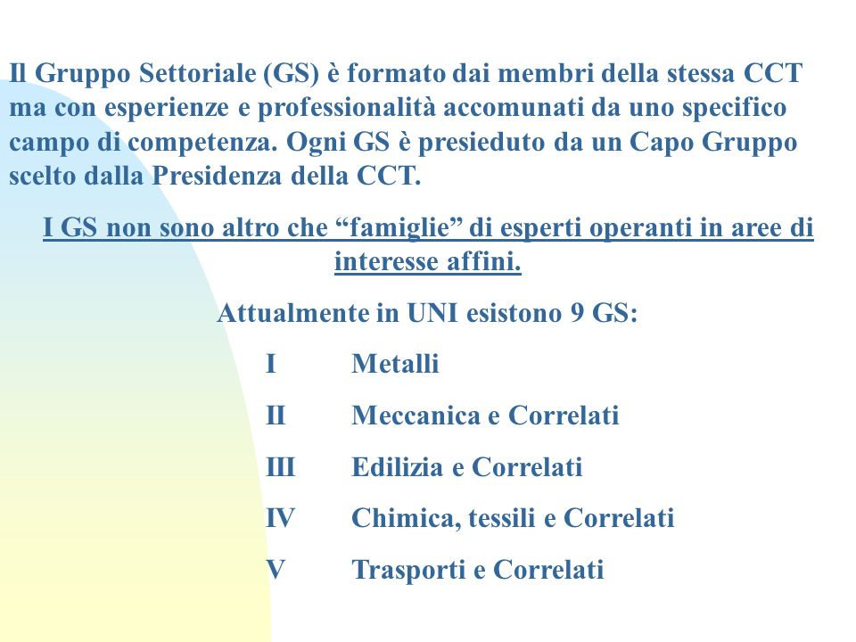 Il Gruppo Settoriale (GS) è formato dai membri della stessa CCT ma con esperienze e professionalità accomunati da uno specifico campo di competenza. O