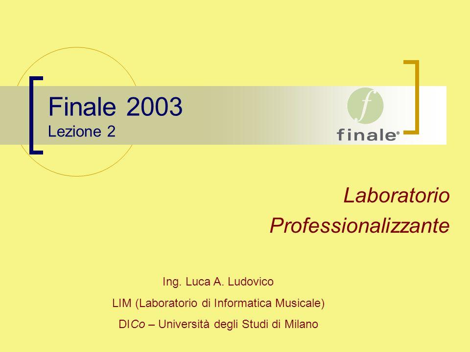 Finale 2003 Lezione 2 Laboratorio Professionalizzante Ing. Luca A. Ludovico LIM (Laboratorio di Informatica Musicale) DICo – Università degli Studi di