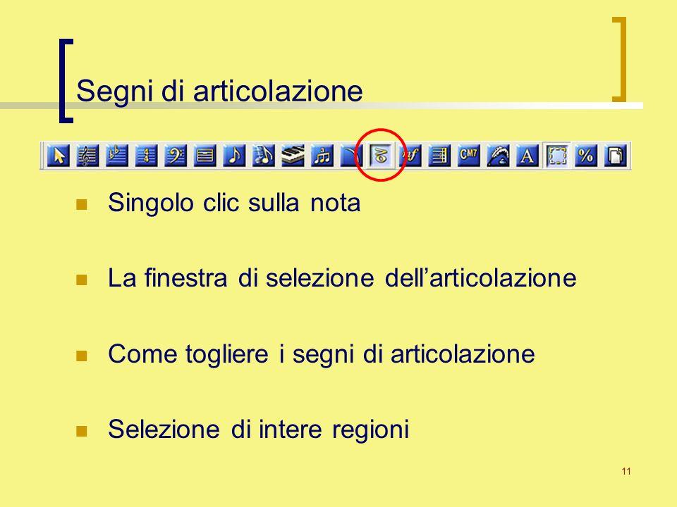 11 Segni di articolazione Singolo clic sulla nota La finestra di selezione dellarticolazione Come togliere i segni di articolazione Selezione di inter