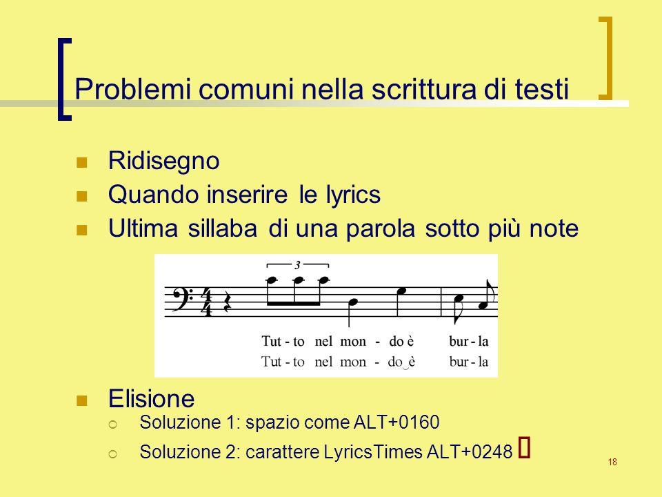 18 Problemi comuni nella scrittura di testi Ridisegno Quando inserire le lyrics Ultima sillaba di una parola sotto più note Elisione Soluzione 1: spaz